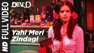 Yahi Meri Zindagi Full Song , Dev D