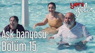 Download Yeni Gelin 15. Bölüm - Aşk Banyosu Video