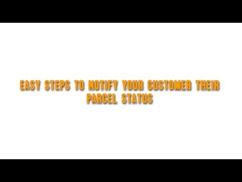 Parcel Tracking Malaysia: Easy Steps to Notify Your Customer Their Parcel Status