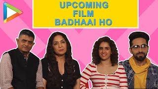 Badhaai Ho Full Cast Interview | Ayushmann Khurrana | Neena Gupta | Sanya Malhotra | Gajraj Rao