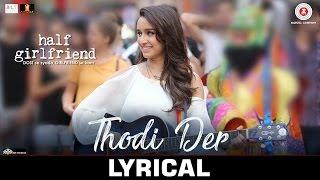 Thodi Der - Lyrical  | Half Girlfriend | Arjun K & Shraddha K |Farhan Saeed & Shreya Ghoshal |Kumaar