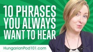 Learn the 10 Phrases You Always Want to Hear in Hungarian