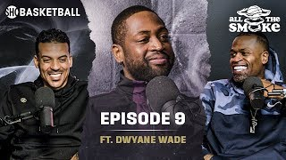 Dwyane Wade | Ep 9 | Big 3, Zaire, Retirement | ALL THE SMOKE Full Podcast