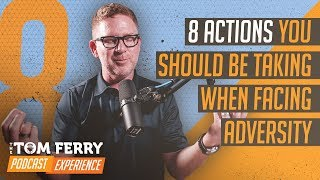 8 Actions You Should Be Taking When Facing Adversity