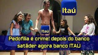 🔴Pedofilia é crime! depois do banco satãder agora banco ITAU