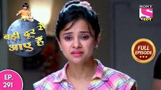 Badi Door Se Aaye Hain - Full Episode 291 - 12th January, 2018