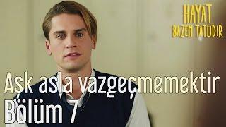 Download Hayat Bazen Tatlıdır 7. Bölüm - Aşk Asla Vazgeçmemektir Video