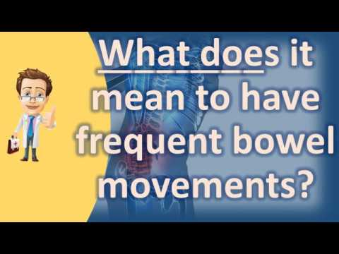 What does it mean to have frequent bowel movements ? | Good Health Channel