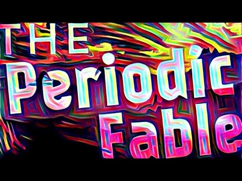 The Periodic Fable (of the Elements)