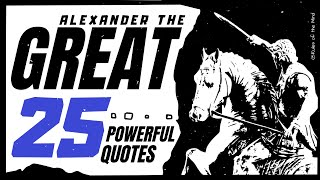 Alexander the Great  [ 25 Powerful Quotes ]