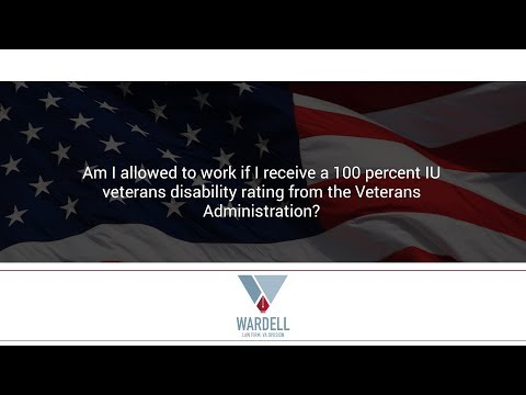 Am I allowed to work if I receive a 100 percent IU veterans disability rating from the...