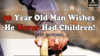 ᴴᴰ 90 Year Old Man Wished He Never Had Children! || Very Emotional || Powerful Story