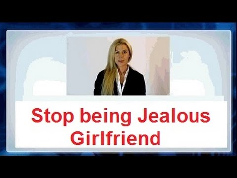 Way to Stop being so jealous Girlfriend in a Relationship