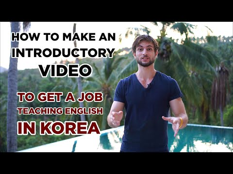 Get A Job Teaching English In Korea: How To Make An Introductory Video