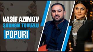 Vasif Azimov & Şəbnəm Tovuzlu - Popuri (Official Audio)