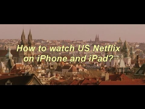 How to watch US Netflix on iOS (iPad and iPhone)