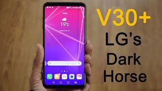 LG V30+ unboxing and quick review: Cameras, display, specs and India price