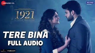 Tere Bina - Full Audio | 1921 |Zareen Khan & Karan Kundrra|Arijit Singh & Aakanksha Sharma|Asad Khan