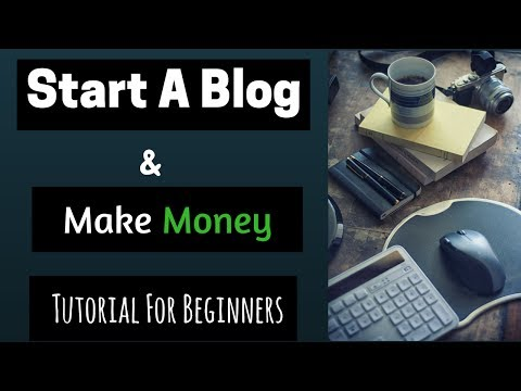 How to Start A Blog and Make Money 2018