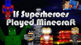 If Superheroes Played Minecraft