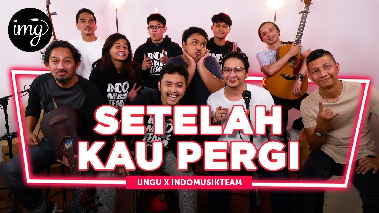 Download SETELAH KAU PERGI - UNGU FT. INDOMUSIKTEAM   PETIK MP3 Gratis