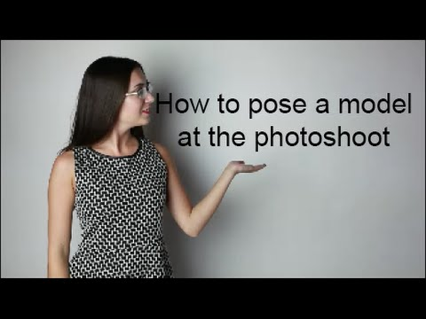 How To Pose a Model at The Photoshoot
