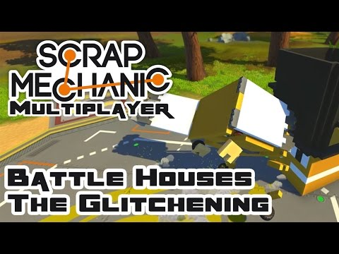 Battle Houses: The Glitchening - Let's Play Scrap Mechanic Multiplayer - Part 241