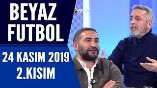 Beyaz Futbol 24 Kasım 2019 Kısım 2/3 - Beyaz TV