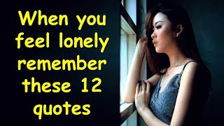 When You Feel Lonely Remember These 12 Quotes   Being Alone Saying and Quotes