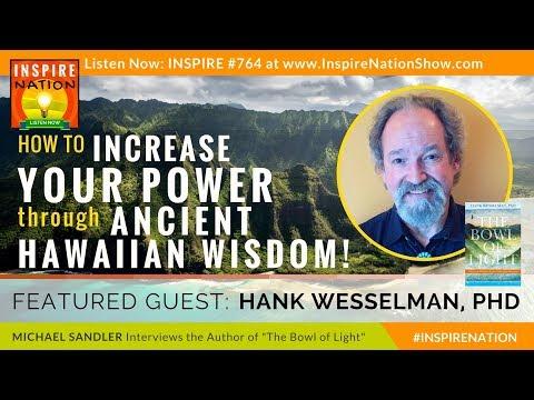 🌟 HANK WESSELMAN: How to Increase Your Mana & Power through Ancient Hawaiian Wisdom | Bowl of Light