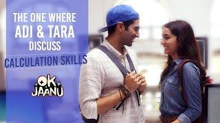 OK Jaanu - The one where Adi & Tara discuss calculation skills   Aditya Roy Kapur   Shraddha Kapoor