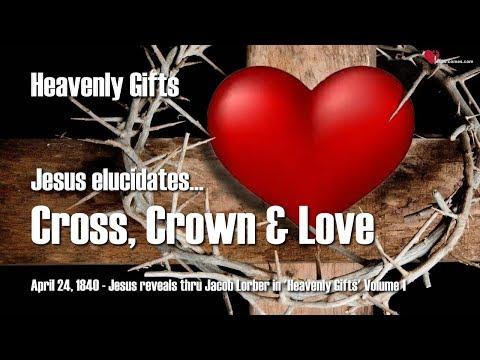 CROSS, CROWN & LOVE ... JESUS EXPLAINS ❤️ Heavenly Gifts Jakob Lorber