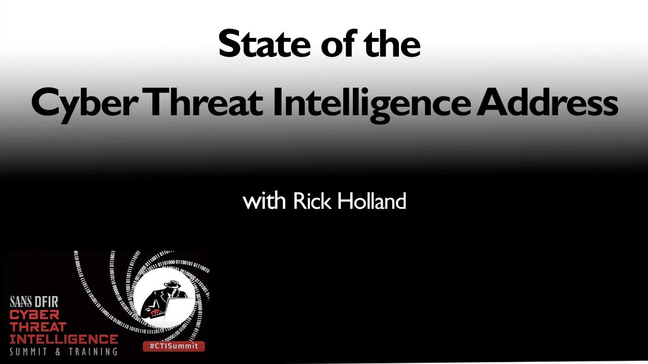 State of the Cyber Threat Intelligence Address - SANS CTI Summit