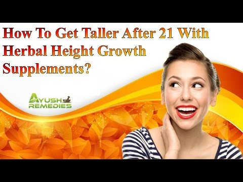 How To Get Taller After 21 With Herbal Height Growth Supplements