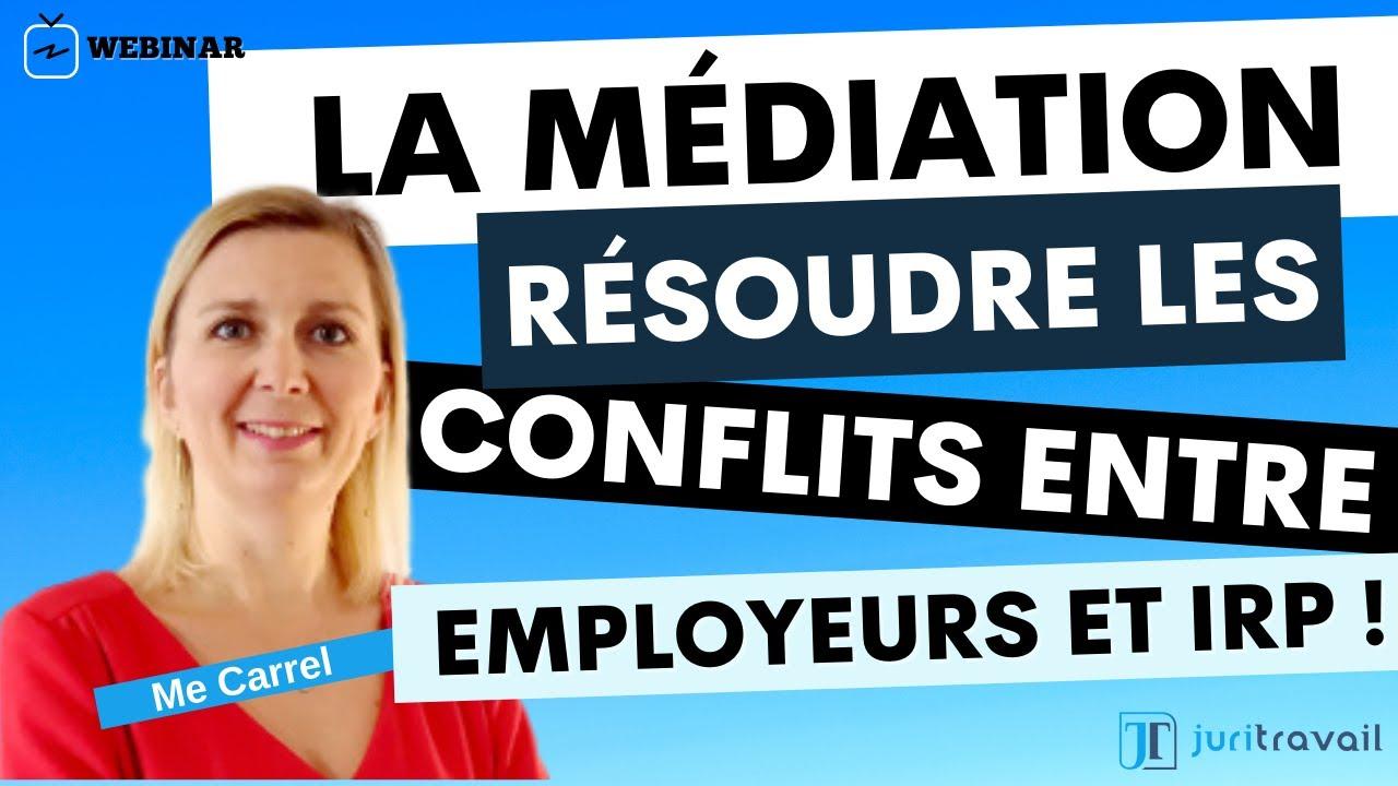 Médiation au travail -  une nouvelle manière de résoudre les conflits entre employeurs et IRP !