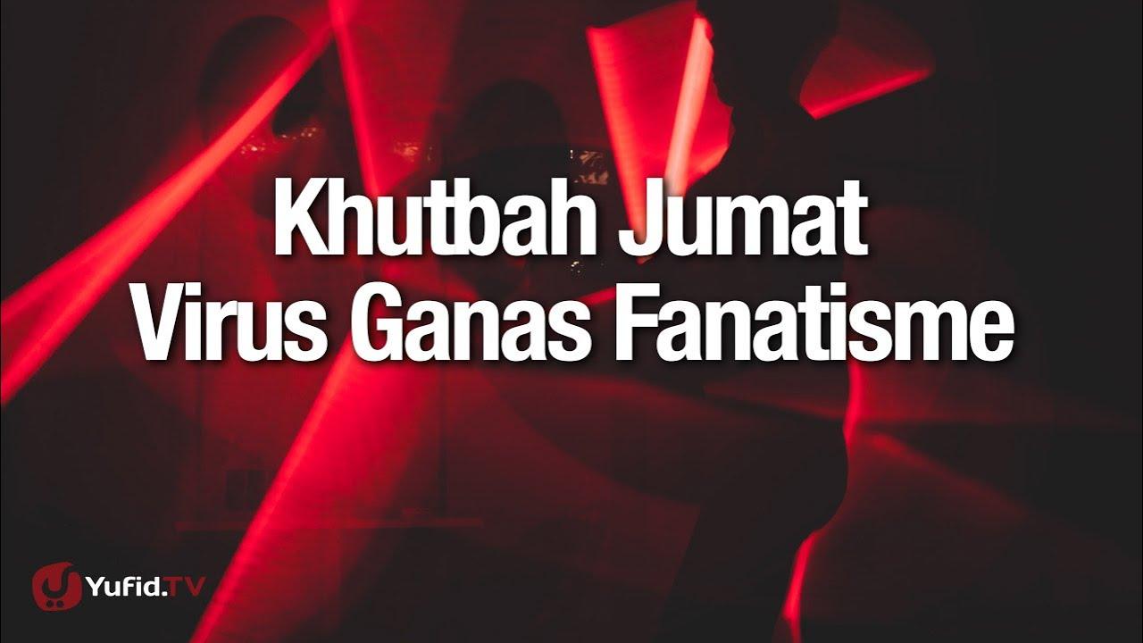 Khutbah Jumat: Virus Ganas Fanatisme - Ustadz Abdullah Zaen, Lc., MA