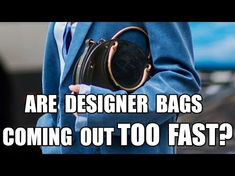 ARE DESIGNER BAGS RELEASING TOO FAST? CHLOE, GUCCI, PRADA