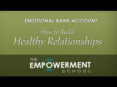 001 How to Build Healthy Relationships (The Emotional Bank Account)