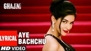 Lyircal: Aye Bachchu |  Ghajini | Aamir Khan, Asin  | A.R. Rahman | T-Series