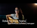 "Roke Na Ruke Naina (Unplugged Cover) | Arijit Singh | Varun,Alia | ""Badrinath ki Dulhania"""