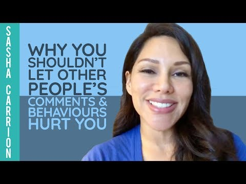 Why You Shouldn't Let Other People's Comments and Behaviors Hurt You