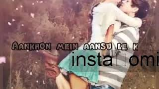 Aankhon😙 mein aansu le😙 k supb love songs with lyrics