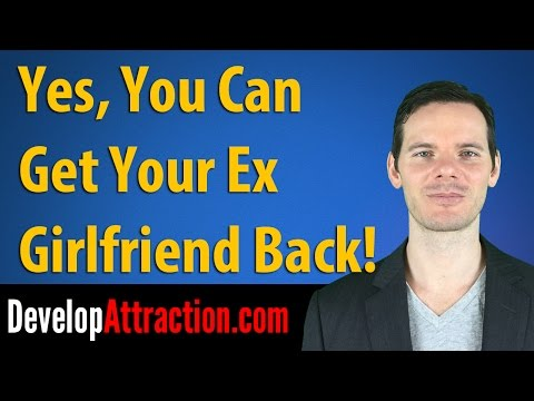 Yes, You Can Get Your Ex Girlfriend Back!