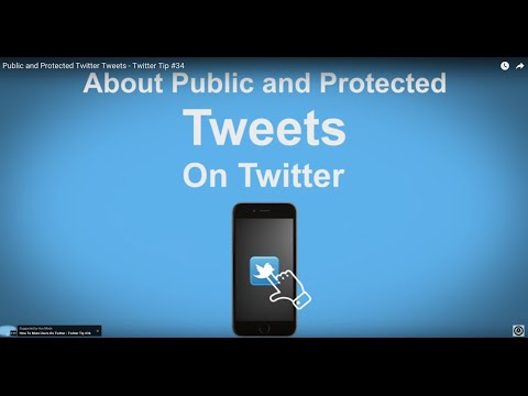Public and Protected Twitter Tweets - Twitter Tip #34