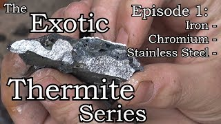 Exotic Thermite Series Ep. 1: Iron, Chromium, Stainless Steel