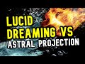 Lucid Dreaming VS Astral Projection: The TRUTH Revealed