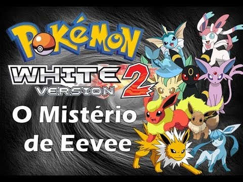 Pokemon White 2 - Episódio 10 O Mistério de Evee