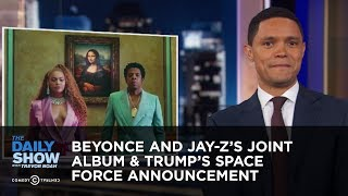 Beyoncé and Jay-Z's Joint Album & Trump's Space Force Announcement | The Daily Show