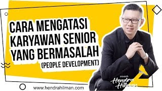 Coach Hendra Hilman - CARA Mengatasi Karyawan SENIOR yang BERMASALAH  (People Development)