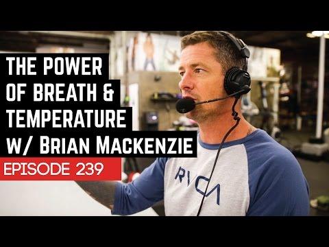 The Power Of Breath & Temperature W/ Brian Mackenzie - 239